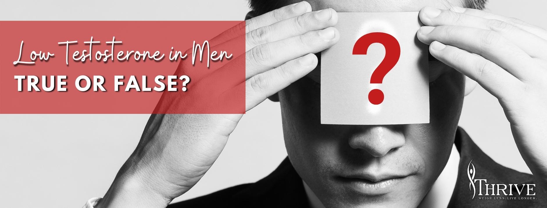Low Testosterone in Men, true or false